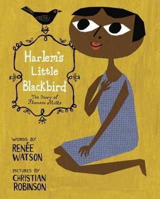 Harlem's Little Blackbird By Watson, Renee/ Robinson, Christian (ILT)